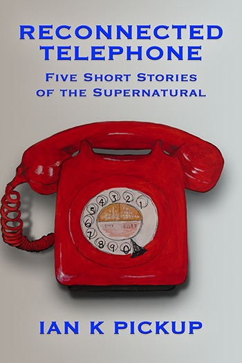 Reconnected Telephone: Five Short Stories of the Supernatural