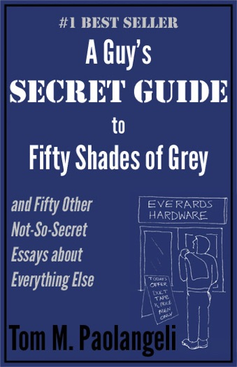 A Guy's Secret Guide to Fifty Shades of Grey and Fifty Other Not-So-Secret Essays About Everything Else Cover